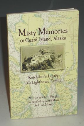 Misty Memories of Guard Island, Alaska Ketchikan's Legacy of a Lighthouse Family (signed By the...