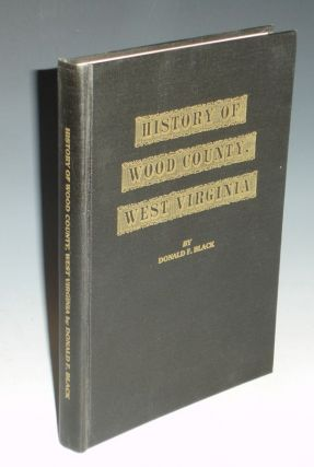 History of Wood County, West Virginia, Vol. 1. Donald F. Black.