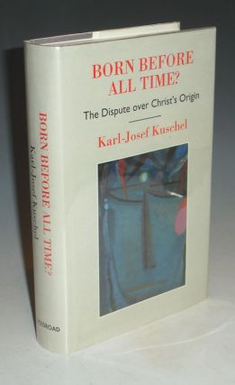 Born Before All Time?: The Dispute Over Christ's Origin. Karl-Josef Kuschel