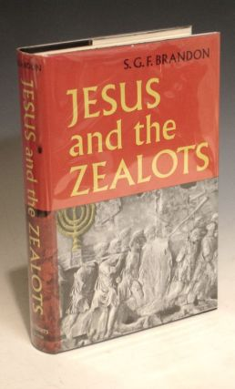 Jesus and the Zealots. A Study of the Political Factor in Primitive Christianity. S. G. F. Brandon