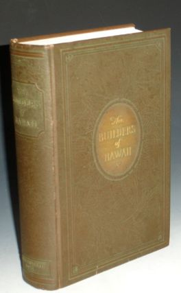 The Story of Hawaii and Its Builders, with Which is Incorporated Volume III Men of Hawaii; an...