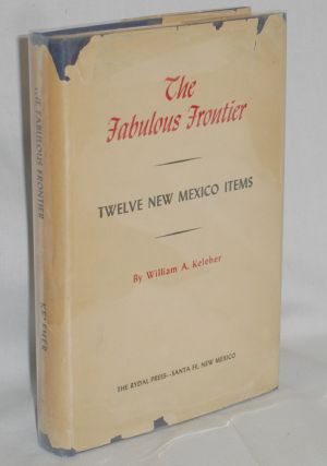 The Fabulous Frontier, Twelve New Mexico Items. William A. Keleher.