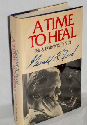 A Time to Heal, the Autobiography of Gerald R. Ford. Gerald R. Ford.