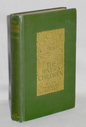 The River's Children an Idyl of the Mississippi. Ruth McEnery Stuart
