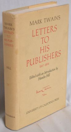 Mark Twain's Letters to His Publishers 1867-1894. Frederick Anderson, Michael B. Frank, etal...
