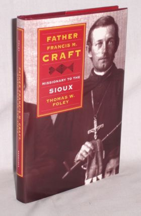 Father Francis M. Craft Missionary to the Sioux. Thomas W. Foley