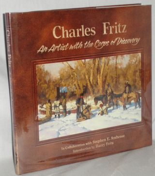 Charles Fritz an Artist with the Corps of Discovery. Charles Fritz, Stephen E. Ambrose