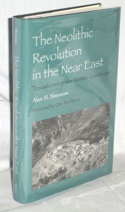 The Neolithic Revolution in the Near East, Transforming the Human Landscape. Alan H. Simmons
