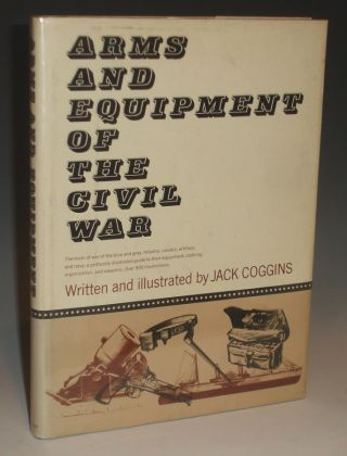 Arms and Equipment of the Civil War. Jack Coggins.