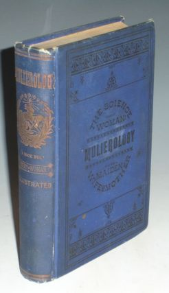 Mulierology: Or the Science of Woman. a Guide to Health, Beauty and Happiness for the Maiden,...