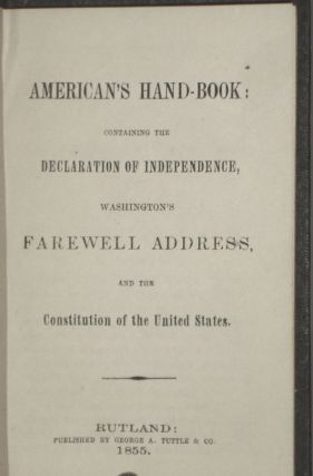 American's Hand Book; Containing the Declaration of Independence, Washington's Farewell Address and the Constitution of the United States