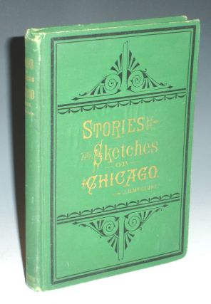 Stories and Sketches of Chicago, an Interesting, Entertaining and Instructive Sketch History of...