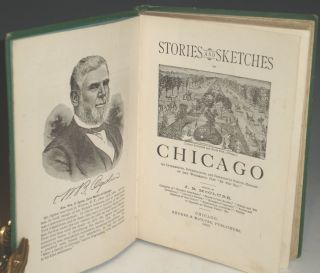 """Stories and Sketches of Chicago, an Interesting, Entertaining and Instructive Sketch History of the Wonderful City """"by the Sea"""""""