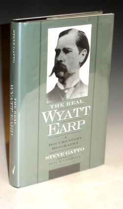 The Real Wyatt Earp. a Documentary Biography. Steve Gatto.