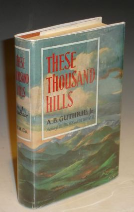 These Thousand Hills. A. B. Guthrie, Jr