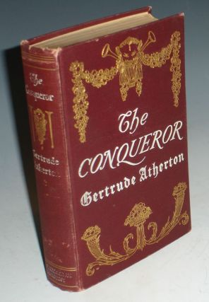 The Conqueror, Being the True and Romantic Story of Alexander Hamilton. Gerturde Franklin Atherton.