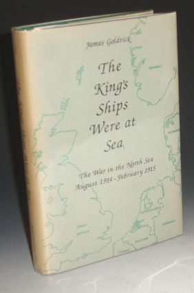 The King's Ships Were at Sea; the War in the North Sa August 1914-February 1915