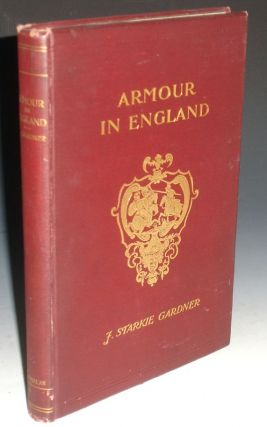 Armour in England from the Earliest Times to the Seventeenth Century. J. Starkie Gardner