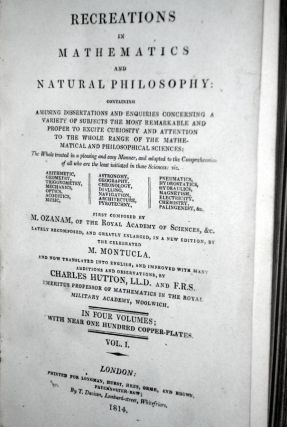 Recreations in Mathematics and Natural Philosophy Containing Amusing Dissertations and Enquiries Concerning a Variety of Subjects the Most Remarkable and Proper to Excite Curiosity.....