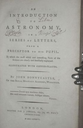 An Introduction to Astronomy in a Series of Letters from a Preceptor to His Pupil, in Which the Most Useful and Interesting Parts of the Science are Clearly and Familiarly Explained