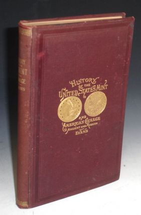 Illustrated History of the United States Mint with a Complete Description of American Coinage...