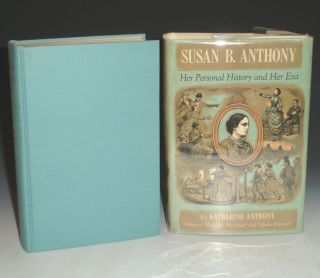 Susan B. Anthony: Her Personal History and Her Era. Katharine Anthony