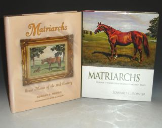 Matriarchs Great Mares of the 20th Century (Volumes I and II) More Great Mares of Modern Times). Edward L. Bowen.