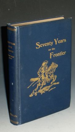 Seventy Years on the Frontier, Alexander major' s Memoirs of a Lifetime on the Border. Colonel Prentis Ingraham.
