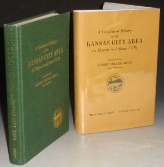 A Condensed History of the Kansas City Area Its Mayors and Some VIPs. George Fuller Green