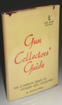Gun Collectors' Guide (Old Guns for profit) Complete Guide to Antique Gun Collecting