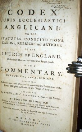 Codex Juris Ercclesiastici Anglicani: Or, the Statutes, Constitutions, Canons, Rubricks and Articles, of the Church of England, Methodically Digested Under Their Proper Headd with a Commentary Historical and Juridical,.