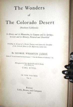 The Wonders of the Colorado Desert (Southern California); Its Rivers and Its Mountains, Its Canyons and Its Springs, Its Life and Its History, Pictured and Described Including an Account of a Recent Journey Made Down the Overflow of the Colorado River ...