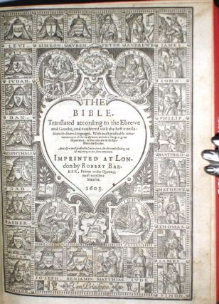 The Bible. Translated According to the Ebrewe and Greeke, and Conferred with the Best Translations in Divers Languages. With Most Profitable Annotations Upon All the Hard Places, and Other Things of Great Importance as May Appeare .....