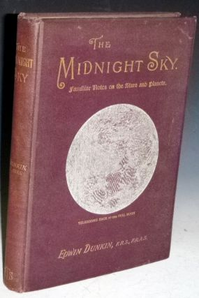 The Midnight Sky, Familiar Notes on the Stars and Planets. Edwin Dunkin.