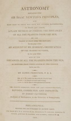 Astronomy Explained Upon Sir Isaac Newton's Principles and Made Easy to Those Who Have Not Studied Mathematics, to Which are Added, a Plain Method of Finding the Distances of All the Planets from the Sun......