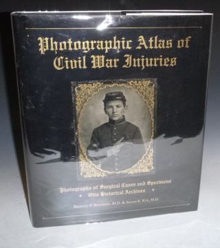 Photographic Atlas of Civil War Injuries, Photographs of Surgical Cases and Specimens Otis Historical Archives. Bradley P. And Julian E. Kuz Bengtson.