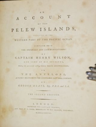 An Account of the Pelew Islands, Situated in the Western Part of the Pacific Ocean Composed from the Journals and Comminications of Captain Henry Wilson and Some of His Officers, Who, in August 1783, Were There Shipwrecked in the Antelope,....