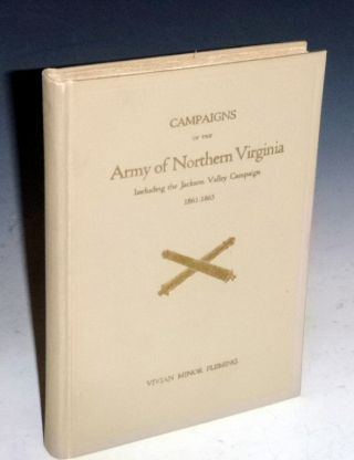 Campaigns of the Army of Northern Virginia Including the Jackson Valley Campaign 1861-1865. Vivian Minor Fleming.
