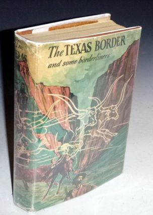The Texas Border and Some Borderliners, a Chronical and a Guide. Robert J. Casey