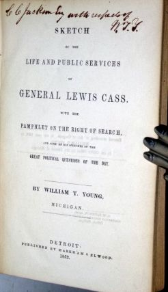 Sketch of the Life and Pubic Services of General Lewis Cass. With the Pamphlet on the Right of Search and Some of His Speeches on the Great Political Questions of the Day.