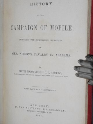History of the Campaign of Mobile, Including the Cooperative Operations of Gen. Wilson's Cavalry in Alabama