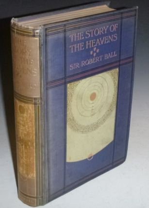 The Story of the Heavens. Sir Robert S. Ball