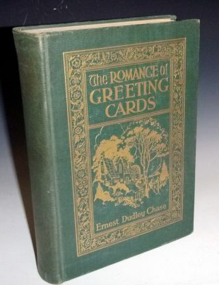 The Romance of Greeting Cards, an Historical Account of the Origin, Evolution, and Development of...
