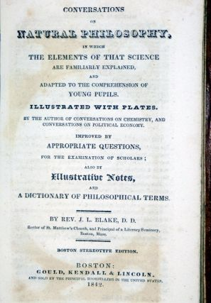 Conversations on Natural Philosophy, in Which the Elements of That Science are Familiarly Explained and Adapted to Ther Comprehension of Young Pupils