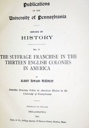 Publications of the University of Pennsylvania, Series in History, No. 2 the Suffrage Franchise in the Thirteen English Colonies in America