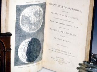 A Compendium of Astronomy; Containing the Elements of the Science, Familiarly Explained and Illustrated with the Latest Discoveries Adapted to the Use of Schools and Academies and of the General Reader