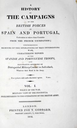 A History of the Campaigns of the British Forces in Spain and Portugal, Undertaken to Relieve Those Countries from the French Usurpation; Comprehending Memoirs of the Operations of This Interesting War, Characteristic Reports of the Spanish.....