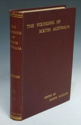 The Founding of South Australia as Recorded in the Journals of Mr. Robert Gouger, First Colonial...