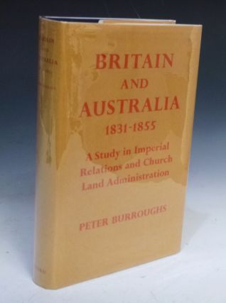 Britain and Australia 1831-1855. A Study in Imperial Relations and Crown Lands Administration