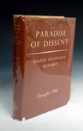 Paradise of Dissent, South Australia 182-1857. Douglas Pike